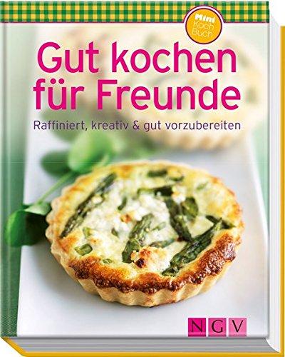 Gut kochen für Freunde Minikochbuch Raffiniert kreativ gut vorzubereiten