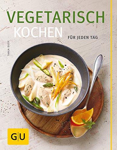 Vegetarisch kochen Für jeden Tag GU Themenkochbuch