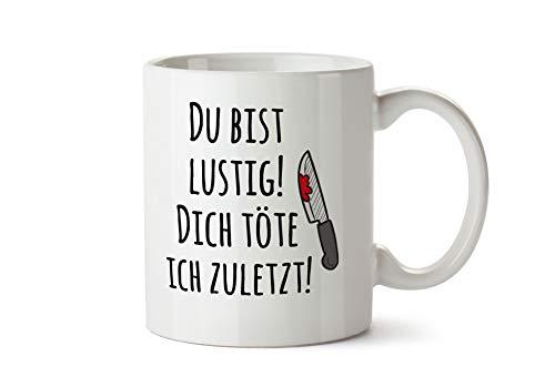 True Statements Tasse mit Spruch Du bist lustig - Dich töte ich zuletzt - Kaffeetasse Kaffeebecher Das ideale Geschenk für Mitarbeiter fürs Büro Arbeit und Co